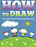 How To Draw: A Simple Step by Step Guide For Kids