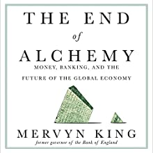 The End of Alchemy: Money, Banking, and the Future of the Global Economy Audiobook by Mervyn King Narrated by Greg Wagland