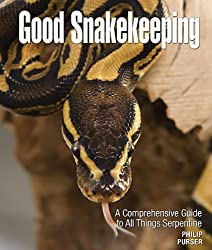 Good Snakekeeping: A Comprehensive Guide to All Things Serpentine (Good Keeping)