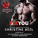 Fix You: Bash and Olivia's Story, The McDaniels Brothers Book One Audiobook by Christine Bell, Chloe Cole Narrated by Lexi Richmond, Dan Shorewood, Lance Greenfield