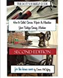 How to Select, Service, Repair & Maintain Your Vintage Sewing Machine: Second Edition