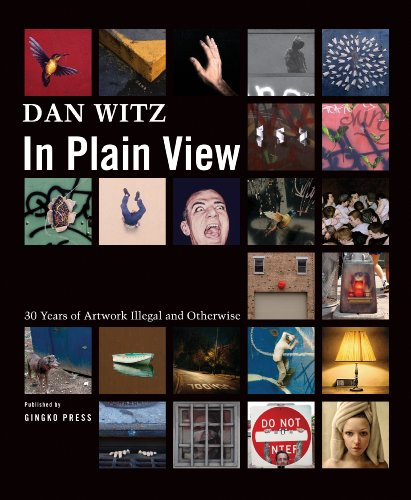 Dan Witz: In Plain View: 30 Years Of Artworks Illegal And Otherwise