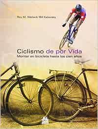 Ciclismo de por vida. Montar en bicicleta hasta los cien años Salud: Amazon.es: Wallack, Roy M., Katovsky, Bill: Libros