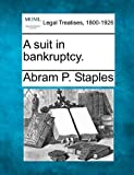 A suit in Bankruptcy, Abram P. Staples, 124008983X
