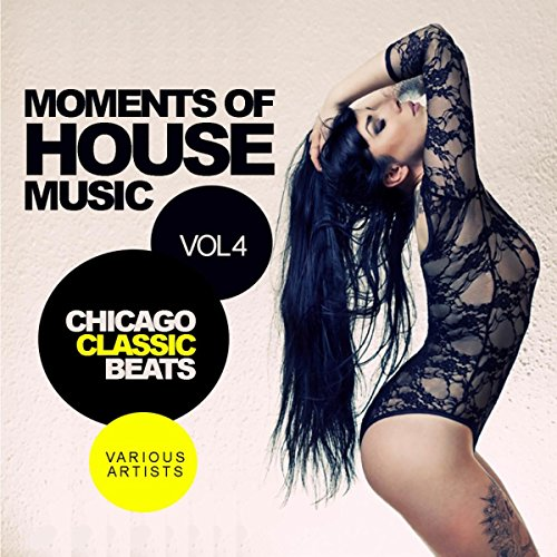 Moments of house music vol 4 chicago classic beats by for House music beats