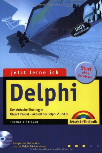 Jetzt lerne ich Delphi - Ausgabe 2004: Der einfache Einstieg in Object Pascal - aktuell bis Delphi 8 Taschenbuch – 1. Mai 2004 Thomas Binzinger Markt+Technik Verlag 3827267633 MAK_GD_9783827267634