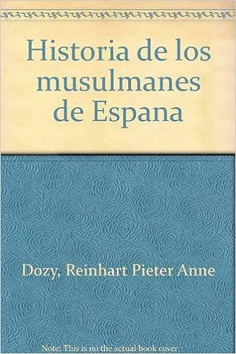 Historia de los musulmanes de España, 4 vols.: Amazon.es: Dozy ...