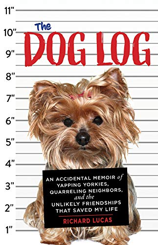 Book Cover: The Dog Log: An Accidental Memoir of Yapping Yorkies, Quarreling Neighbors, and the Unlikely Friendships That Saved My Life