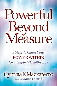 Powerful Beyond Measure: 3 Steps to Claim Your Power Within for a Happy & Healthy Life by [Mazzaferro, Cynthia E.]