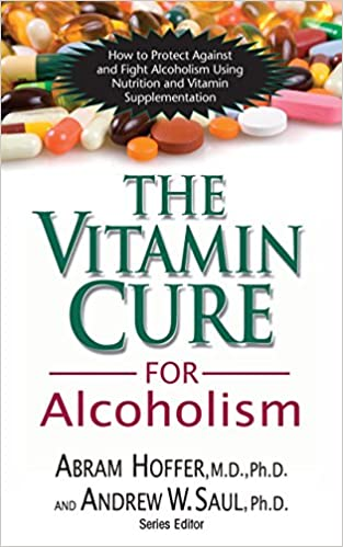 The vitamin cure for alcoholism orthomolecular treatment of addictions abram hoffer m d ph d andrew w saul ph d 9781591202547 books amazon ca