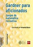 Gardner para aficionados: Juegos de matemática recreativa (Estímulos Matemáticos)