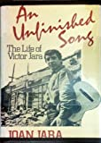 An Unfinished Song : The Life of Victor Jara, Jara, Joan, 0899192793