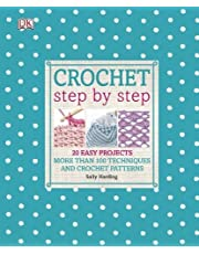 Crochet Step by Step: 20 Easy Projects. More than 100 Techniques and Crochet Patterns