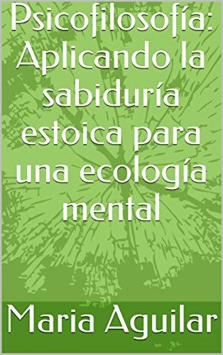 Psicofilosofía: Aplicando la sabiduría estoica para una ...
