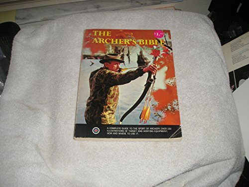 Archers Bible a Complete Guide To the Sport Of