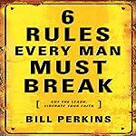 6 Rules Every Man Must Break | Bill Perkins