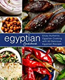 Egyptian Cookbook: Enjoy Authentic Egyptian Cooking with 50 Delicious Egyptian Recipes (2nd Edition)