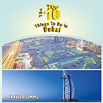 Amazon com: The Top Ten Things to Do in Dubai: The Ultimate Guide