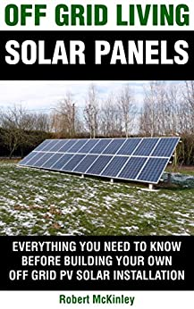 Off Grid Living Solar Panels Everything You Need To