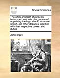 The Office of Sheriff Shewing Its History and Antiquity, John Impey, 1171431368