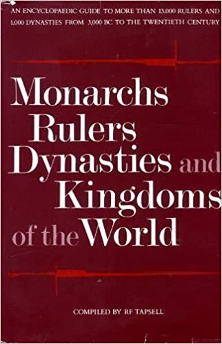 Monarchs Rulers Dynasties And Kingdoms Of The World An Encyclopaedic Guide To More Than 13000 Rulers And 1000 Dynasties From 3000 Bc To The 20 0th