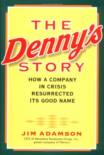 Search : The Denny's Story: How a Company in Crisis Resurrected Its Good Name and Reputation