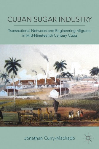 Download Cuban Sugar Industry: Transnational Networks and Engineering Migrants in Mid-Nineteenth Century Cuba Pdf