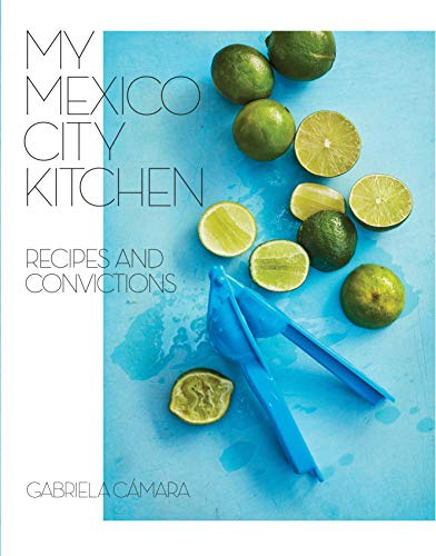 My Mexico City Kitchen: Recipes and Convictions [A Cookbook] (Best Food In Mexico City)