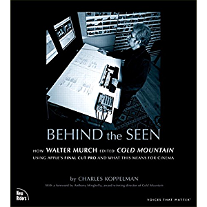 Behind the Seen: How Walter Murch Edited Cold Mountain Using Apple's Final Cut Pro and What This Means for Cinema…