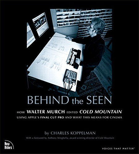 - Behind the Seen: How Walter Murch Edited Cold Mountain Using Apple's Final Cut Pro and What This Means for Cinema (Voices That Matter)
