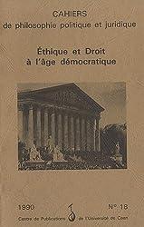 Ethique et Droit à l'âge démocratique. Cahiers de philosophie politique et juridique - tome 18 -