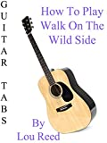 How To Play Walk On The Wild Side By Lou Reed - Guitar Tabs