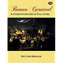 Roman Carnival and Other Overtures in Full Score