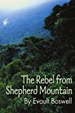The Rebel from Shepherd Mountain, Evault M. Boswell, 0595138314