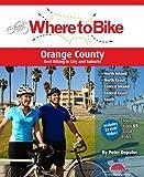 Where to Bike Orange County: Best Biking in City and Suburbs (Where to Bike (BA Press))