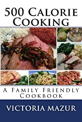 500 Calorie Cooking: A Family Friendly Cookbook (English Edition)