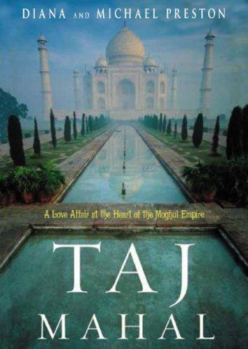 Taj Mahal: A Love Affair at the Heart of the Moghul Empire