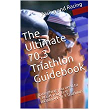 The Ultimate 70.3 Triathlon Guidebook: Everything you need to CRUSH your first IRONMAN 70.3 Triathlon