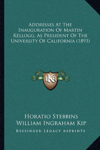 Addresses At The Inauguration Of Martin Kellogg, As President Of The University Of California (1893) pdf epub
