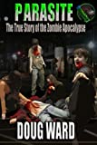 Parasite; The True Story of the Zombie Apocalypse (Volume 1)