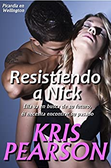 Resistiendo a Nick (Picardia en Wellington nº 3) (Spanish Edition) by [Pearson, Kris]