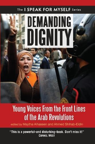 Demanding Dignity: Young Voices from the Front Lines of the Arab Revolutions (I SPEAK FOR MYSELF)