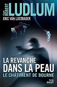La revanche dans la peau : Le châtiment de Bourne par Robert Ludlum