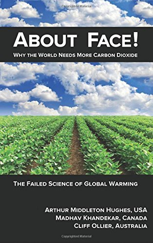 About Face!: Why the World Needs More Carbon Dioxide; The Failed Science of Global by Arthur Middleton Hughes (2014-09-09)