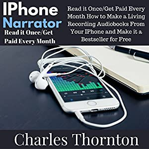 iPhone Narrator: Read It Once/Get Paid Every Month Audiobook