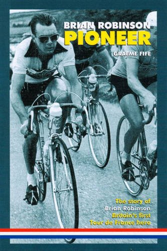 Brian Robinson: Pioneer: The Story of Brian Robinson, Britain's First Tour De France Hero PDF