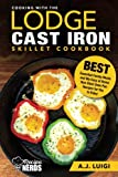 Cooking with the Lodge Cast Iron Skillet Cookbook: Essential Family Meals and My Easy at Home Non Stick Oven Pan Recipes for You to Enjoy (Best Cast Iron Cooking) (Volume 1)