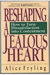 Reshaping a Jealous Heart: How to Turn Dissatisfaction into Contentment Paperback