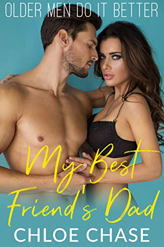 My Best Friend's Dad (Older Men Do It Better Book 1) (Men With Female Best Friends)