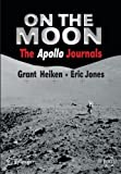 On the Moon : The Apollo Journals, Heiken, Grant and Jones, Eric, 0387489398
